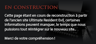 Cette page étant en cours de reconstruction à partir d'Ultimate Resident Evil, certaines informations peuvent manquer. Merci de votre compréhension :-)